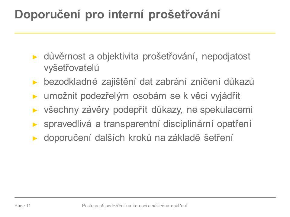 Page 11 Doporučení pro interní prošetřování ► důvěrnost a objektivita prošetřování, nepodjatost vyšetřovatelů ► bezodkladné zajištění dat zabrání znič