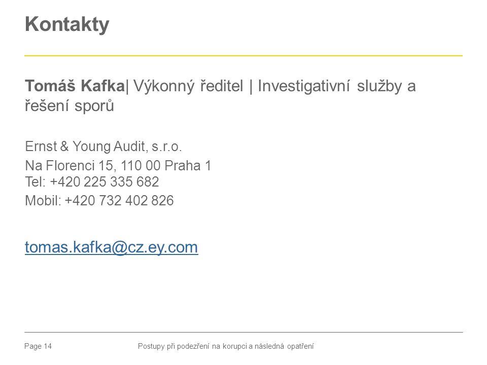 Page 14 Kontakty Tomáš Kafka| Výkonný ředitel | Investigativní služby a řešení sporů Ernst & Young Audit, s.r.o. Na Florenci 15, 110 00 Praha 1 Tel: +