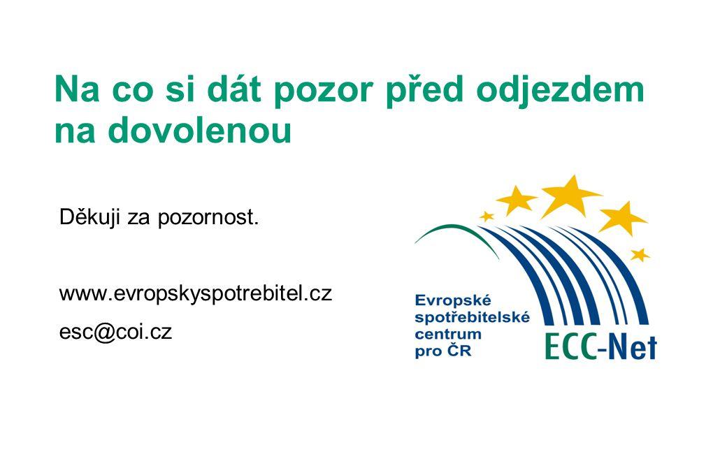 Na co si dát pozor před odjezdem na dovolenou Děkuji za pozornost. www.evropskyspotrebitel.cz esc@coi.cz