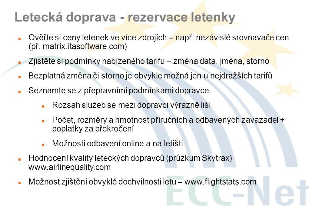 Letecká doprava - rezervace letenky  Ověřte si ceny letenek ve více zdrojích – např. nezávislé srovnavače cen (př. matrix.itasoftware.com)  Zjistěte