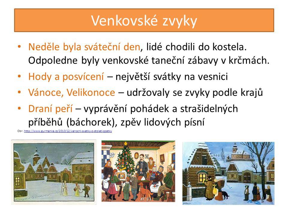 Venkovské zvyky • Neděle byla sváteční den, lidé chodili do kostela. Odpoledne byly venkovské taneční zábavy v krčmách. • Hody a posvícení – největší