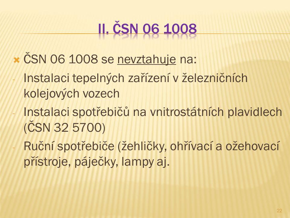  ČSN 06 1008 se nevztahuje na: - Instalaci tepelných zařízení v železničních kolejových vozech - Instalaci spotřebičů na vnitrostátních plavidlech (Č