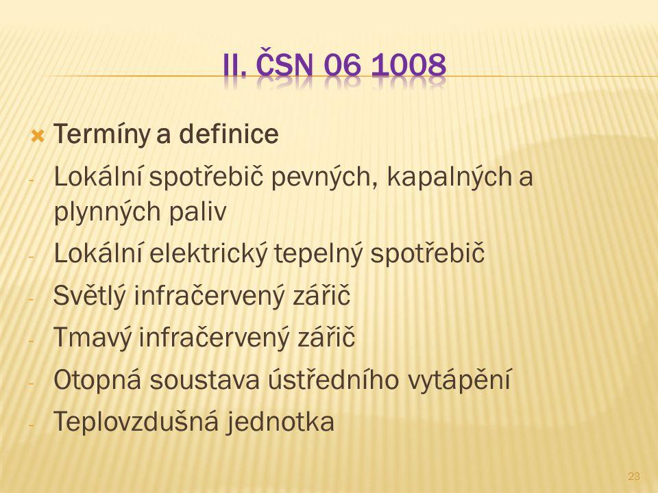  Termíny a definice - Lokální spotřebič pevných, kapalných a plynných paliv - Lokální elektrický tepelný spotřebič - Světlý infračervený zářič - Tmav