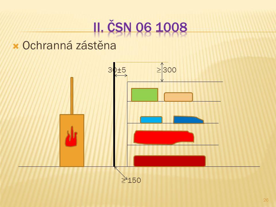  Ochranná zástěna 30±5 ≥ 300 ≥ 150 26