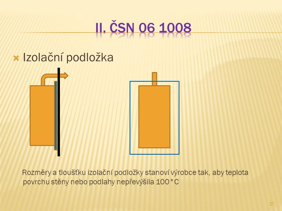  Izolační podložka Rozměry a tloušťku izolační podložky stanoví výrobce tak, aby teplota povrchu stěny nebo podlahy nepřevýšila 100°C 27