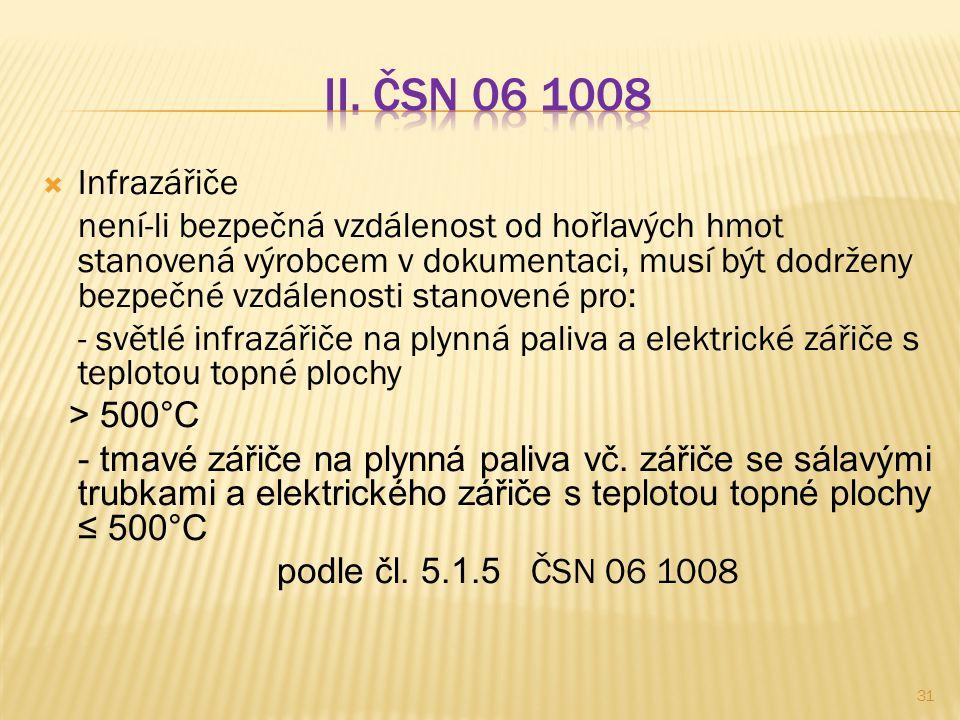  Infrazářiče není-li bezpečná vzdálenost od hořlavých hmot stanovená výrobcem v dokumentaci, musí být dodrženy bezpečné vzdálenosti stanovené pro: -