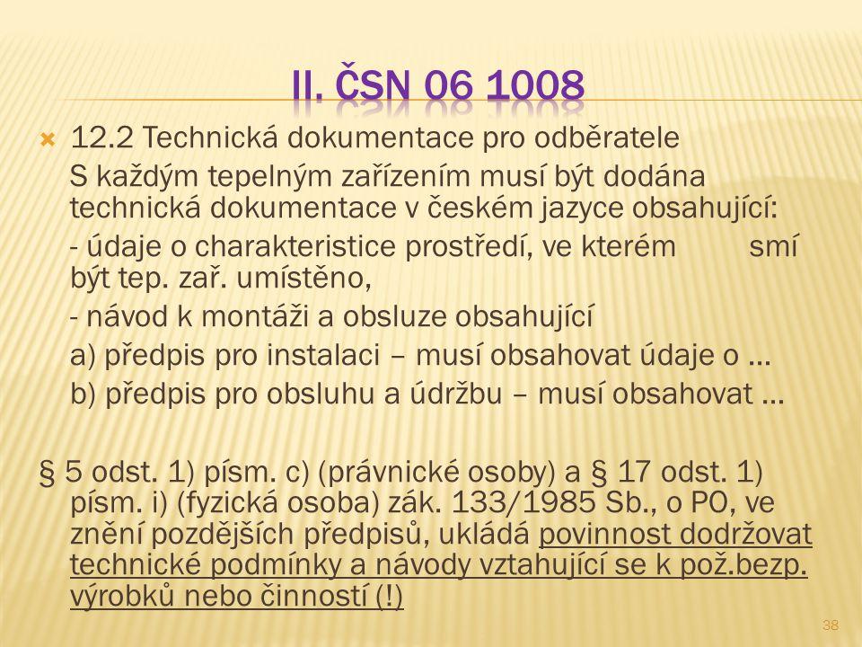  12.2 Technická dokumentace pro odběratele S každým tepelným zařízením musí být dodána technická dokumentace v českém jazyce obsahující: - údaje o ch