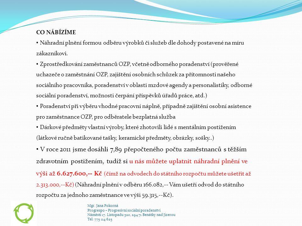 Mgr. Jana Pokorná Progrespo – Progresivní sociální poradenství Náměstí 17. Listopadu 520, 294 71 Benátky nad Jizerou Tel: 775 114 625 CO NÁBÍZÍME • Ná
