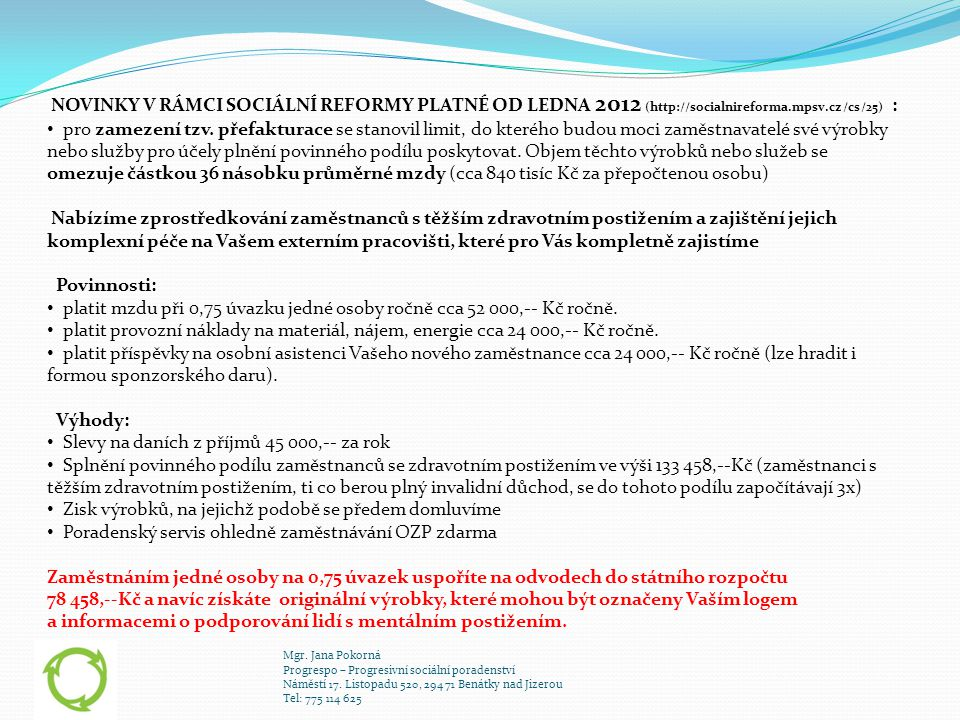 Mgr. Jana Pokorná Progrespo – Progresivní sociální poradenství Náměstí 17. Listopadu 520, 294 71 Benátky nad Jizerou Tel: 775 114 625 NOVINKY V RÁMCI