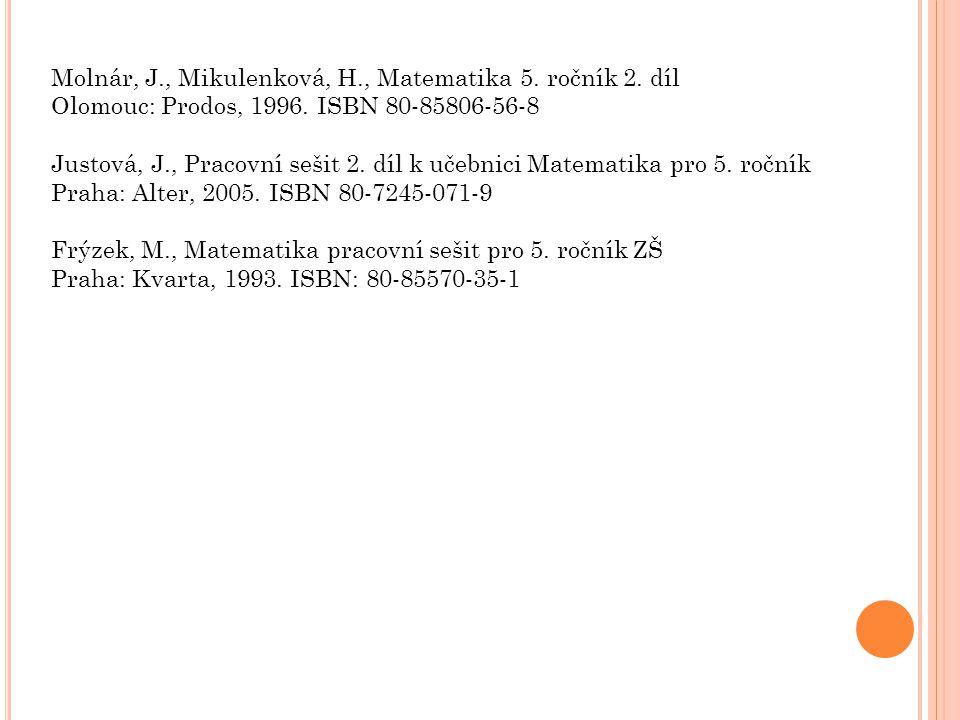 Molnár, J., Mikulenková, H., Matematika 5. ročník 2. díl Olomouc: Prodos, 1996. ISBN 80-85806-56-8 Justová, J., Pracovní sešit 2. díl k učebnici Matem