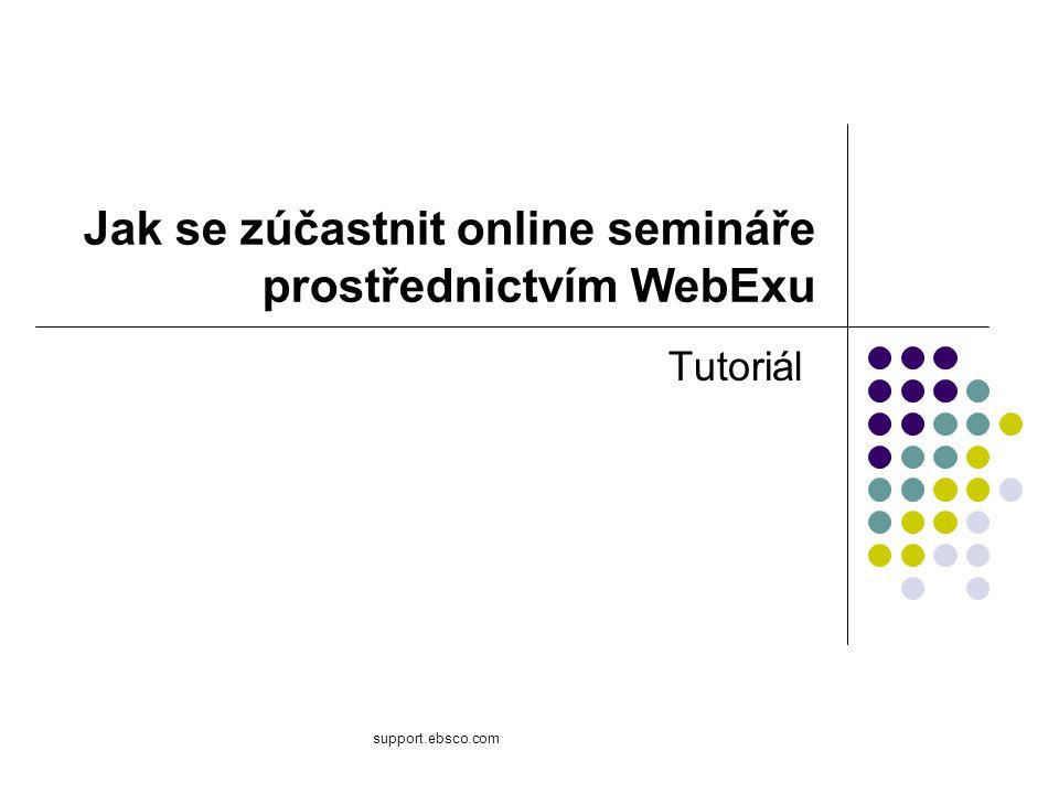 support.ebsco.com Jak se zúčastnit online semináře prostřednictvím WebExu Tutoriál