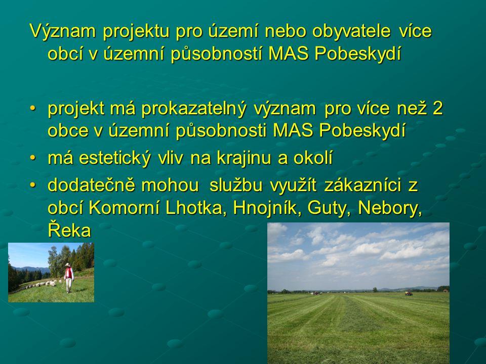Význam projektu pro území nebo obyvatele více obcí v územní působností MAS Pobeskydí •projekt má prokazatelný význam pro více než 2 obce v územní půso
