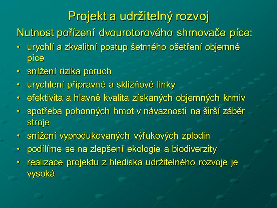 Projekt a udržitelný rozvoj Nutnost pořízení dvourotorového shrnovače píce: •urychlí a zkvalitní postup šetrného ošetření objemné píce •snížení rizika