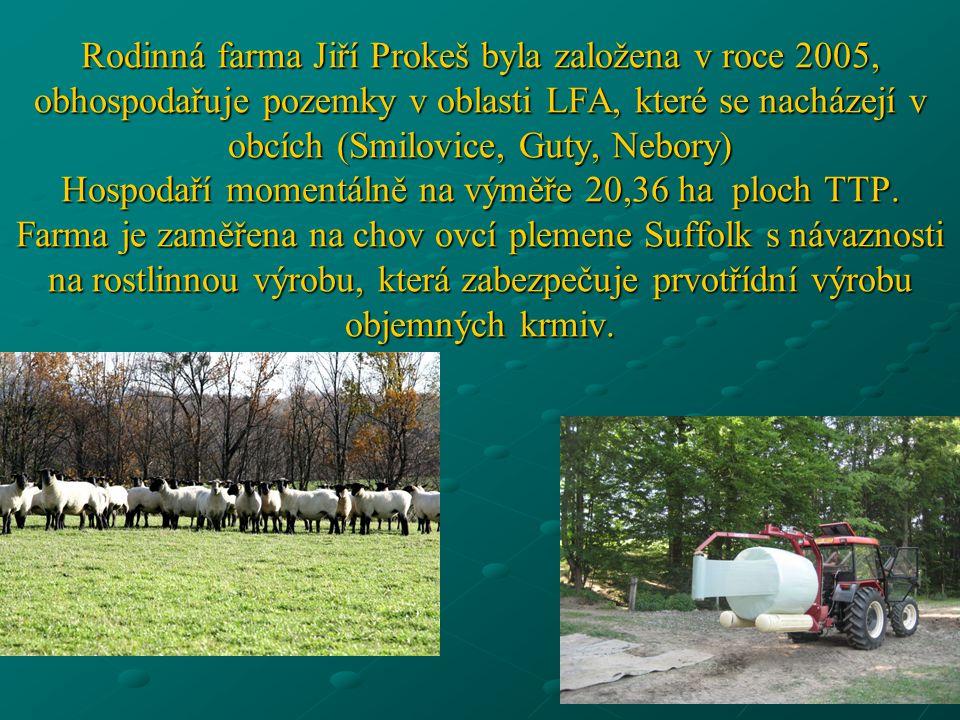 Rodinná farma Jiří Prokeš byla založena v roce 2005, obhospodařuje pozemky v oblasti LFA, které se nacházejí v obcích (Smilovice, Guty, Nebory) Hospod