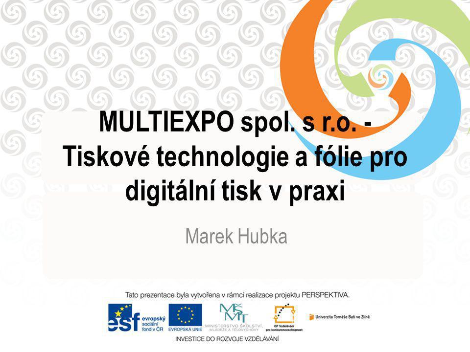 MULTIEXPO spol. s r.o. - Tiskové technologie a fólie pro digitální tisk v praxi Marek Hubka