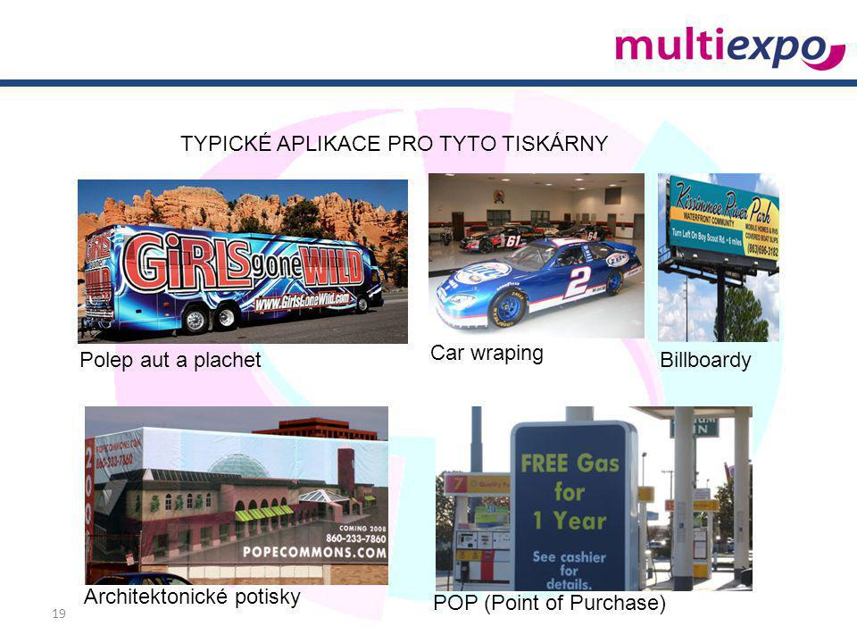 19 Polep aut a plachet Car wraping Billboardy Architektonické potisky POP (Point of Purchase) TYPICKÉ APLIKACE PRO TYTO TISKÁRNY