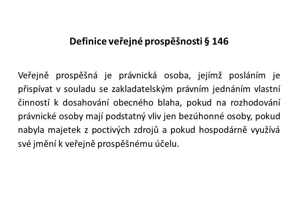 Definice veřejné prospěšnosti § 146 Veřejně prospěšná je právnická osoba, jejímž posláním je přispívat v souladu se zakladatelským právním jednáním vl