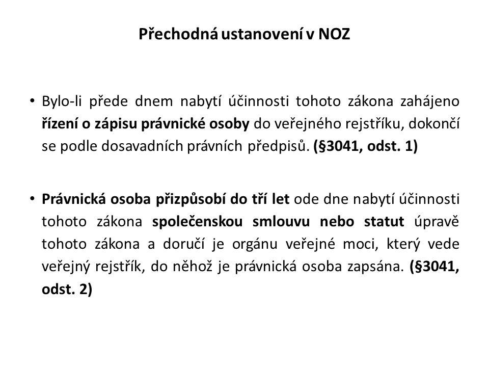 Přechodná ustanovení v NOZ • Bylo-li přede dnem nabytí účinnosti tohoto zákona zahájeno řízení o zápisu právnické osoby do veřejného rejstříku, dokonč
