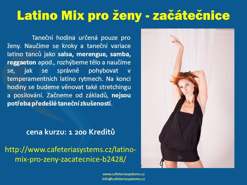 Latino Mix pro ženy - začátečnice www.cafeteriasystems.cz info@cafeteriasystems.cz Taneční hodina určená pouze pro ženy.