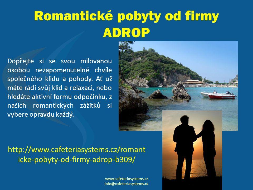 Romantické pobyty od firmy ADROP www.cafeteriasystems.cz info@cafeteriasystems.cz Dopřejte si se svou milovanou osobou nezapomenutelné chvíle společného klidu a pohody.