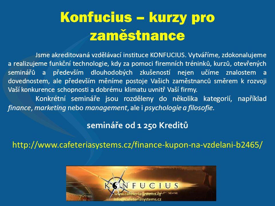Konfucius – kurzy pro zaměstnance www.cafeteriasystems.cz info@cafeteriasystems.cz Jsme akreditovaná vzdělávací instituce KONFUCIUS.