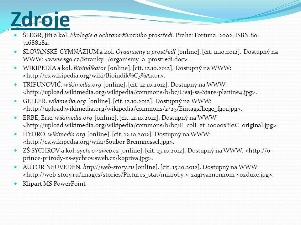 Zdroje  ŠLÉGR, Jiří a kol. Ekologie a ochrana životního prostředí. Praha: Fortuna, 2002, ISBN 80- 71688282.  SLOVANSKÉ GYMNÁZIUM a kol. Organismy a