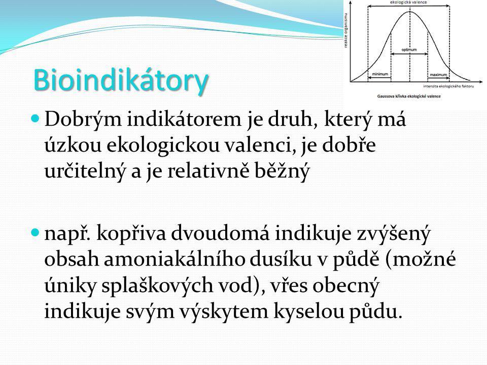 Bioindikátory  Dobrým indikátorem je druh, který má úzkou ekologickou valenci, je dobře určitelný a je relativně běžný  např.