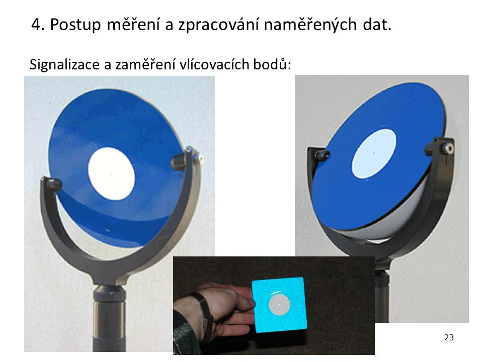 24 Signalizace a zaměření vlícovacích bodů: 4. Postup měření a zpracování naměřených dat.