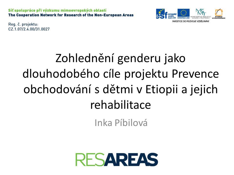 Gender mezi dlouhodobými cíli projektu • Integrovaný systém etiopských institucí ke snížení počtu obchodovaných dětí a zlepšení jejich rehabilitace.