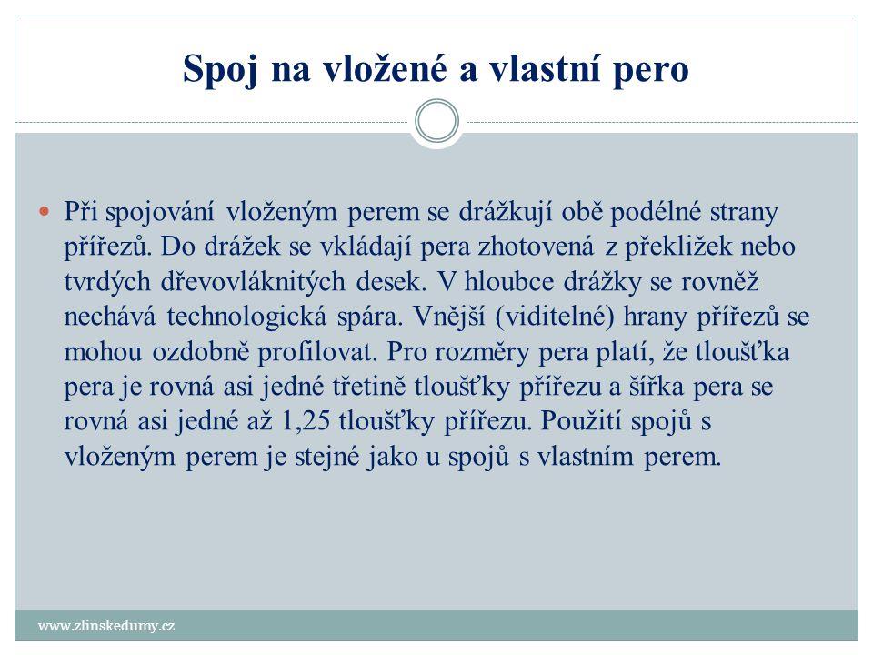 Spoj na vložené a vlastní pero www.zlinskedumy.cz  Při spojování vloženým perem se drážkují obě podélné strany přířezů. Do drážek se vkládají pera zh