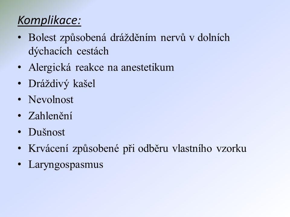 Komplikace: • Bolest způsobená drážděním nervů v dolních dýchacích cestách • Alergická reakce na anestetikum • Dráždivý kašel • Nevolnost • Zahlenění