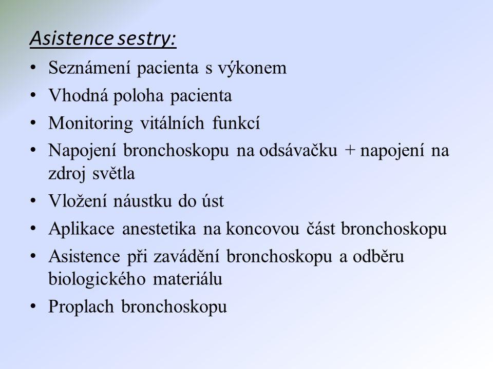 Asistence sestry: • Seznámení pacienta s výkonem • Vhodná poloha pacienta • Monitoring vitálních funkcí • Napojení bronchoskopu na odsávačku + napojen