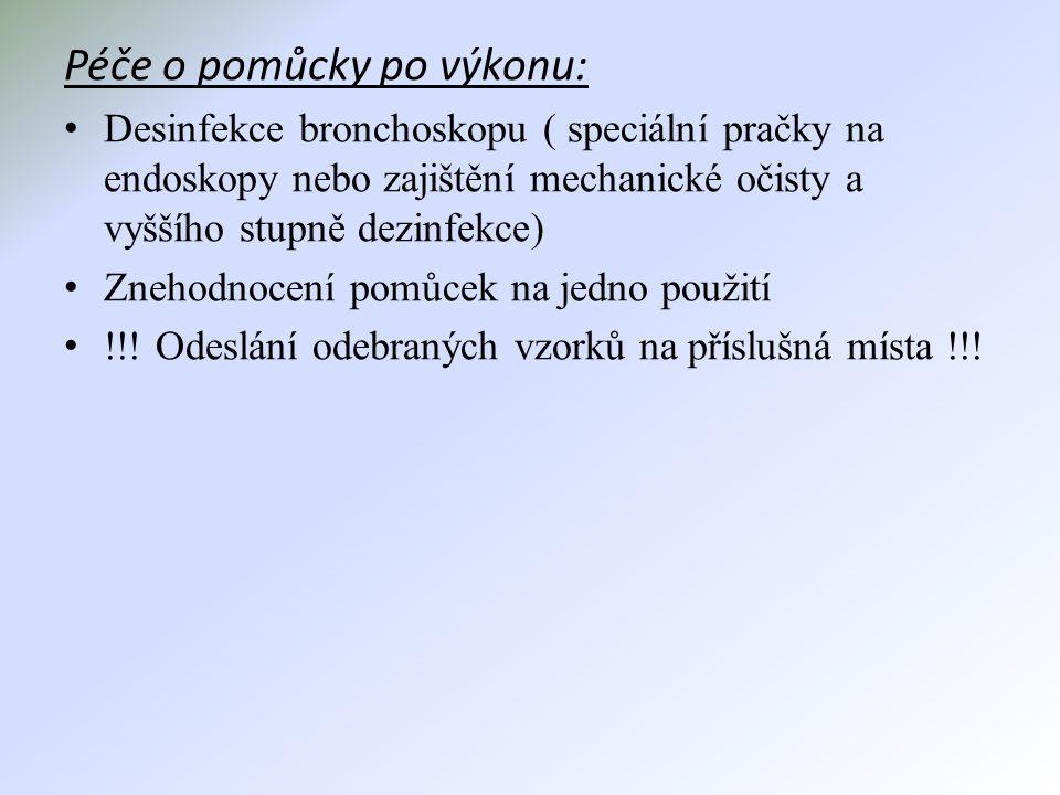 Péče o pomůcky po výkonu: • Desinfekce bronchoskopu ( speciální pračky na endoskopy nebo zajištění mechanické očisty a vyššího stupně dezinfekce) • Zn