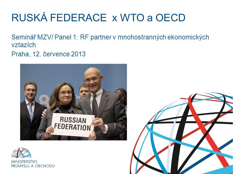 RUSKÁ FEDERACE x WTO a OECD Seminář MZV/ Panel 1: RF partner v mnohostranných ekonomických vztazích Praha, 12.
