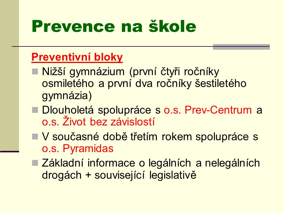 Prevence na škole Preventivní bloky  Nižší gymnázium (první čtyři ročníky osmiletého a první dva ročníky šestiletého gymnázia)  Dlouholetá spoluprác