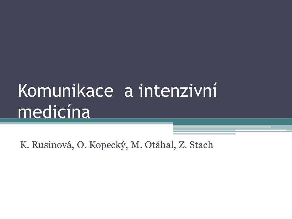 Komunikace a intenzivní medicína K. Rusinová, O. Kopecký, M. Otáhal, Z. Stach