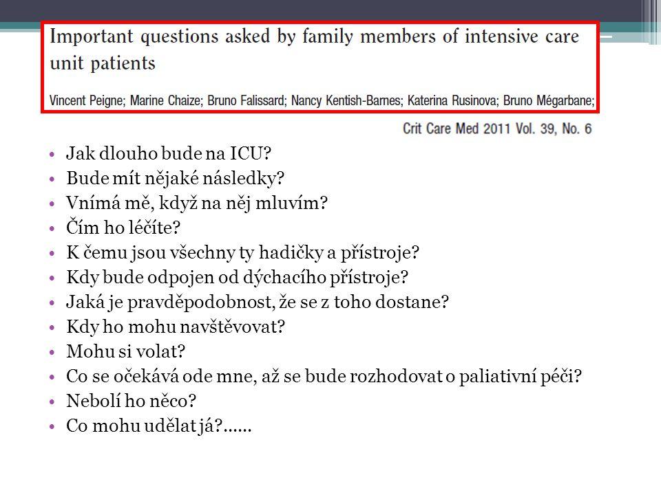 •Jak dlouho bude na ICU? •Bude mít nějaké následky? •Vnímá mě, když na něj mluvím? •Čím ho léčíte? •K čemu jsou všechny ty hadičky a přístroje? •Kdy b