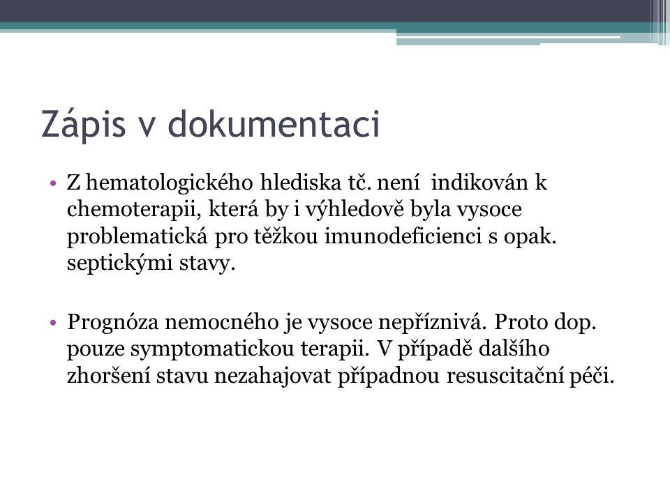 Zápis v dokumentaci •Z hematologického hlediska tč. není indikován k chemoterapii, která by i výhledově byla vysoce problematická pro těžkou imunodefi