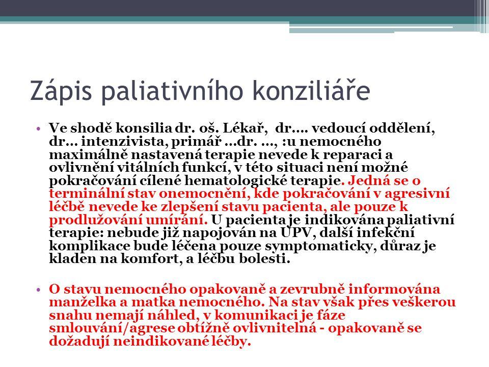 Zápis paliativního konziliáře •Ve shodě konsilia dr. oš. Lékař, dr…. vedoucí oddělení, dr… intenzivista, primář …dr. …, :u nemocného maximálně nastave