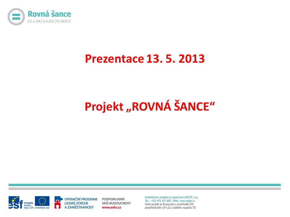"""Projekt """"ROVNÁ ŠANCE"""" Prezentace 13. 5. 2013"""