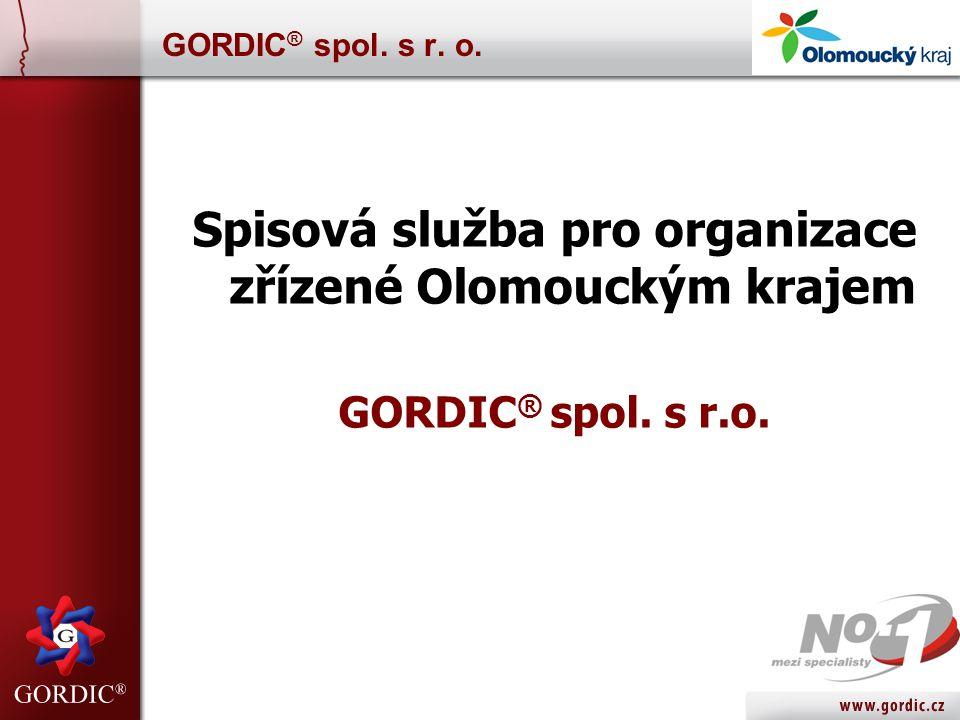 GORDIC ® spol.s r. o. Spisová služba pro organizace zřízené Olomouckým krajem GORDIC ® spol.