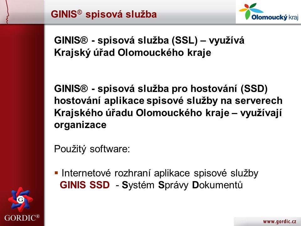GINIS ® spisová služba GINIS® - spisová služba (SSL) – využívá Krajský úřad Olomouckého kraje GINIS® - spisová služba pro hostování (SSD) hostování aplikace spisové služby na serverech Krajského úřadu Olomouckého kraje – využívají organizace Použitý software:  Internetové rozhraní aplikace spisové služby GINIS SSD - Systém Správy Dokumentů
