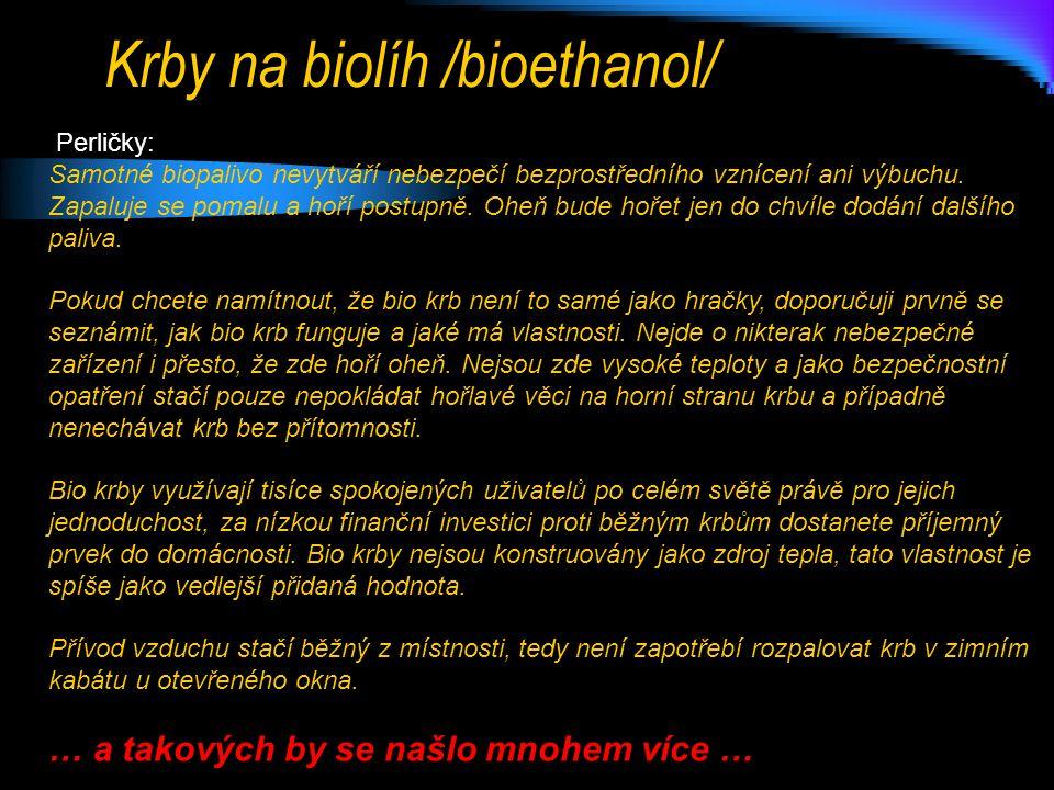 Krby na biolíh /bioethanol/ Perličky: Samotné biopalivo nevytváří nebezpečí bezprostředního vznícení ani výbuchu.