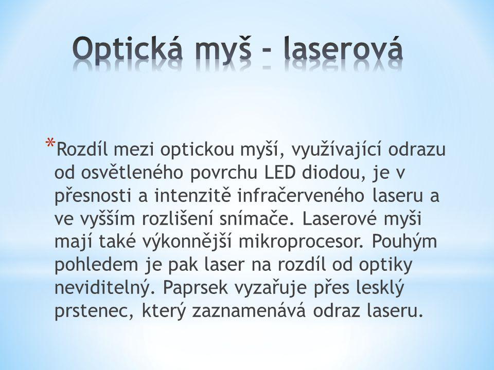 * Rozdíl mezi optickou myší, využívající odrazu od osvětleného povrchu LED diodou, je v přesnosti a intenzitě infračerveného laseru a ve vyšším rozliš