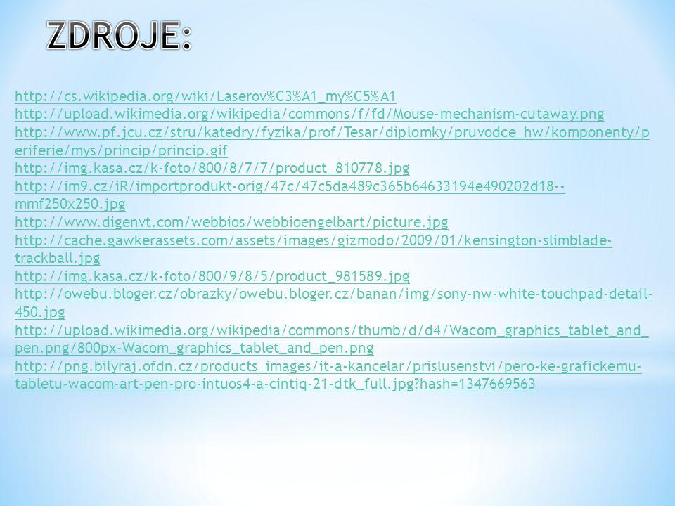 http://cs.wikipedia.org/wiki/Laserov%C3%A1_my%C5%A1 http://upload.wikimedia.org/wikipedia/commons/f/fd/Mouse-mechanism-cutaway.png http://www.pf.jcu.c