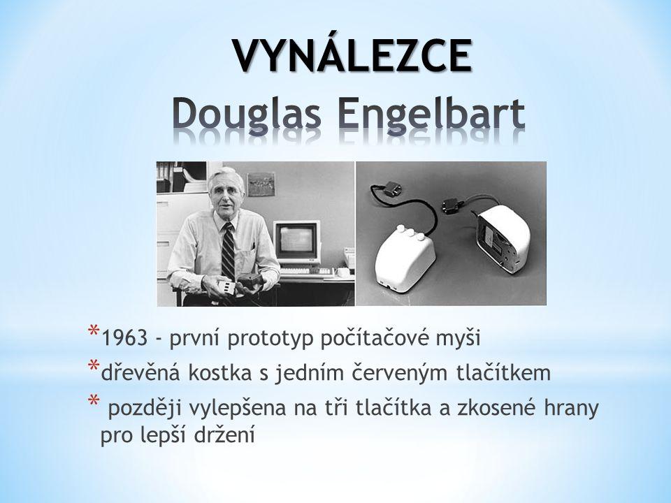 * 1963 - první prototyp počítačové myši * dřevěná kostka s jedním červeným tlačítkem * později vylepšena na tři tlačítka a zkosené hrany pro lepší drž
