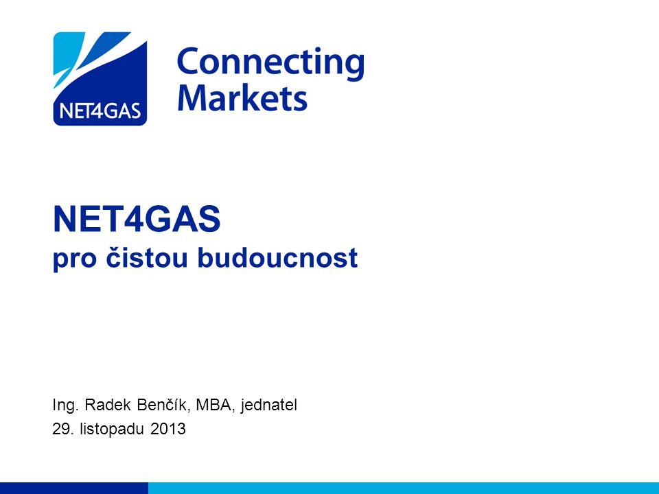 NET4GAS pro čistou budoucnost Ing. Radek Benčík, MBA, jednatel 29. listopadu 2013