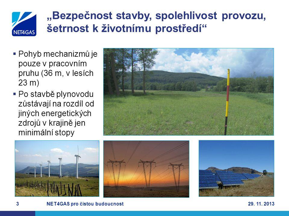  Pohyb mechanizmů je pouze v pracovním pruhu (36 m, v lesích 23 m)  Po stavbě plynovodu zůstávají na rozdíl od jiných energetických zdrojů v krajině