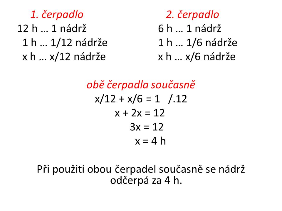 1. čerpadlo 2. čerpadlo 12 h … 1 nádrž6 h … 1 nádrž 1 h … 1/12 nádrže1 h … 1/6 nádrže x h … x/12 nádržex h … x/6 nádrže obě čerpadla současně x/12 + x