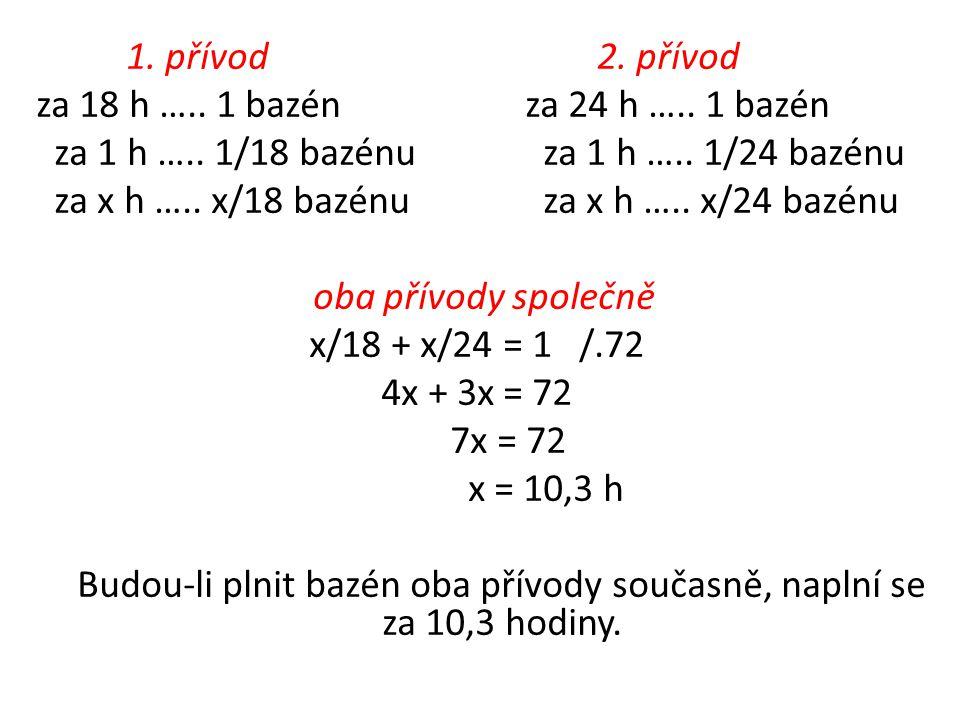 1. přívod 2. přívod za 18 h ….. 1 bazén za 24 h ….. 1 bazén za 1 h ….. 1/18 bazénu za 1 h ….. 1/24 bazénu za x h ….. x/18 bazénu za x h ….. x/24 bazén